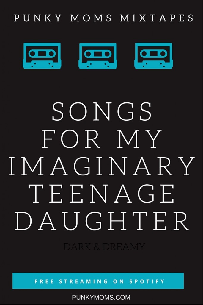 songs for my imaginary teenage daughter