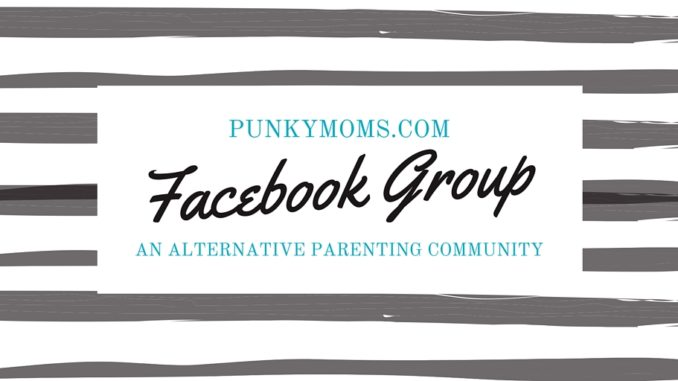 Punky Moms Facebook Group - A great place to find parenting advice and create meetups with other like minded moms and dads.